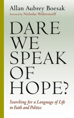 Dare We Speak of Hope? Searching for a Language of Life in Faith and Politics  -     By: Allan Aubrey Boesak