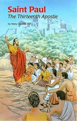 Saint Paul: The Thirteenth Apostle  -     By: Mary Lea Hill FSP     Illustrated By: Matthew Archambault