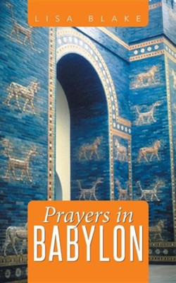 Prayers in Babylon  -     By: Lisa Blake