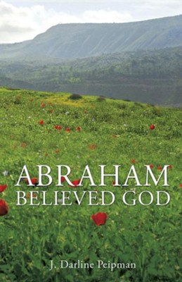 Abraham Believed God  -     By: J. Darline Peipman