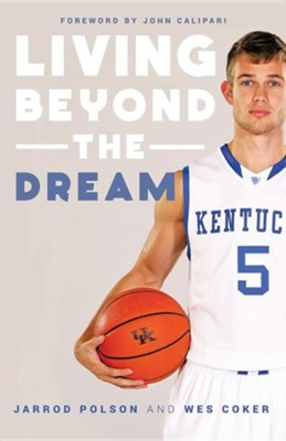 Living Beyond the Dream: A Journey of Faith Into the Talented World of Kentucky Basketball  -     By: Jarrod Polson, Wes Coker