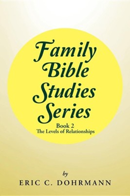 Family Bible Studies Series: Book 2 -The Levels of Relationships  -     By: Eric C. Dohrmann