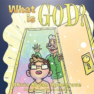 What Is God?  -     By: Olivia Bryan Updegrove