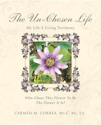 The Un-Chosen Life: My Life a Living Testimony  -     By: Carmen M. Correa
