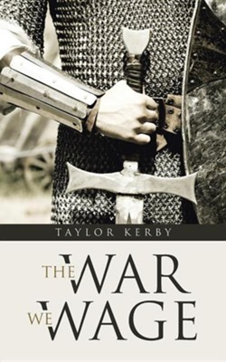 The War We Wage  -     By: Taylor Kerby