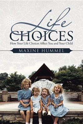 Life Choices: How Your Life Choices Affect You and Your Child  -     By: Maxine Hummel