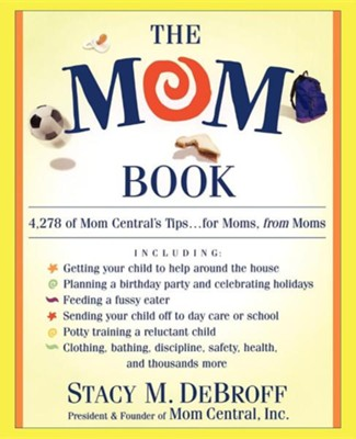 The Mom Book: 4,278 of Mom Central's Tips...for Moms, from Moms  -     By: Stacy M. DeBroff