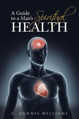 A Guide to a Man's Spiritual Health  -     By: C. Dennis Williams