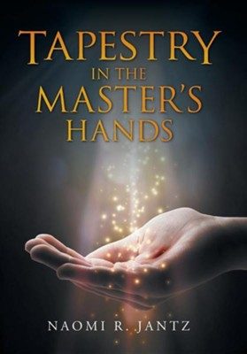 Tapestry in the Master's Hands  -     By: Naomi R. Jantz