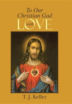 To Our Christian God with Love  -     By: T.J. Keller