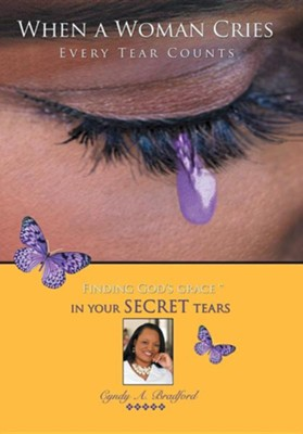 When a Woman Cries: Every Tear Counts  -     By: Cyndy A. Bradford