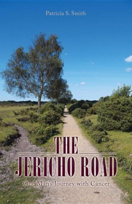 The Jericho Road: One Man's Journey with Cancer  -     By: Patricia S. Smith