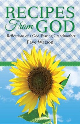 Recipes from God: Reflections of a God-Fearing Grandmother  -     By: Faye Watson