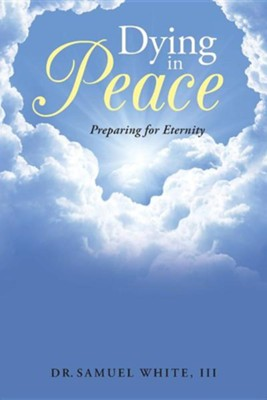 Dying in Peace: Preparing for Eternity  -     By: Samuel White III