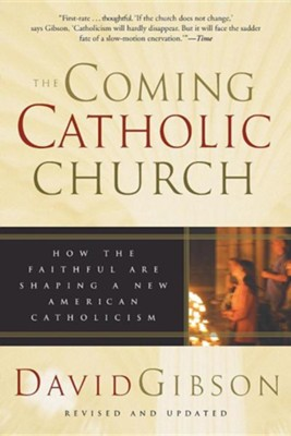 The Coming Catholic Church: How the Faithful Are  Shaping a New American Catholicism  -     By: David Gibson