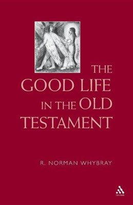 Good Life in the Old Testament  -     By: R. Norman Whybray