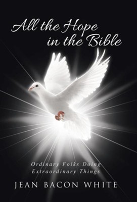 All the Hope in the Bible: Ordinary Folks Doing Extraordinary Things  -     By: Jean Bacon White