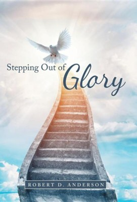 Stepping Out of Glory  -     By: Robert D. Anderson