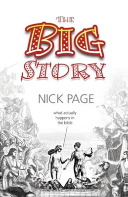 The Big Story: What Actually Happens in The Bible  -     By: Nick Page