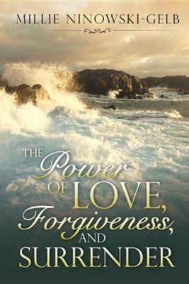 The Power of Love, Forgiveness, and Surrender  -     By: Millie Ninowski-Gelb