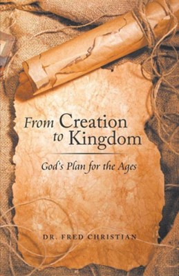 From Creation to Kingdom: God's Plan for the Ages  -     By: Fred Christian