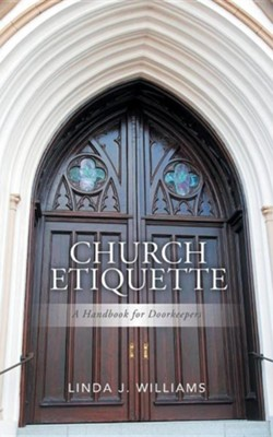 Church Etiquette: A Handbook for Doorkeepers  -     By: Linda J. Williams