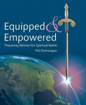 Equipped and Empowered: Preparing Women for Spiritual Battle  -     By: Pat Domangue