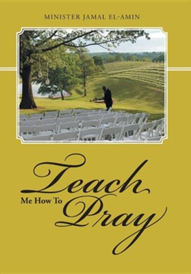 Teach Me How to Pray  -     By: Jamal El-Amin