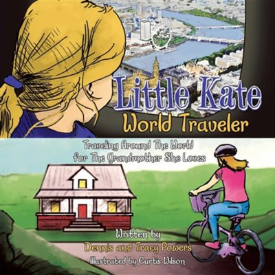 Little Kate - World Traveler: Traveling Around the World for the Grandmother She Loves  -     By: Tracy Powers, Dennis Powers