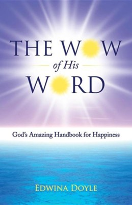 The Wow of His Word: God's Amazing Handbook for Happiness  -     By: Edwina Doyle