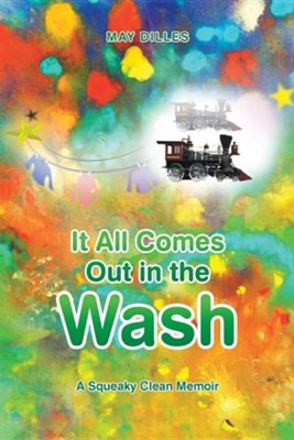It All Comes Out in the Wash: A Squeaky Clean Memoir  -     By: May Dilles