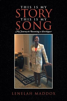 This Is My Story This Is My Song: My Journey to Becoming a Worshipper  -     By: Lenelah Maddox