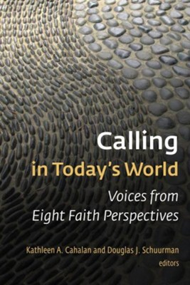Calling in Today's World: Voices from Eight Faith Perspectives  -     Edited By: Kathleen A. Cahalan, Douglas J. Schuurman     By: Edited by Kathleen A. Cahalan & Douglas J. Schuurman