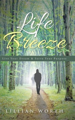 Life Breeze: Live Your Dream & Serve Your Purpose  -     By: Lillian Worth