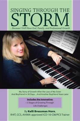 Singing Through the Storm: ...Because I Still Have God, Family, and Professional Growth  -     By: Kelli Bressman Horn