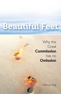 Beautiful Feet: Why the Great Commission Has No Omission  -     By: Marcus King