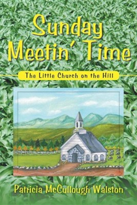 Sunday Meetin' Time: The Little Church on the Hill  -     By: Patricia McCullough Walston