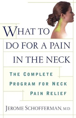 What to Do for a Pain in the Neck: The Complete Program for Neck Pain Relief Original Edition  -     By: Jerome Schofferman M.D.