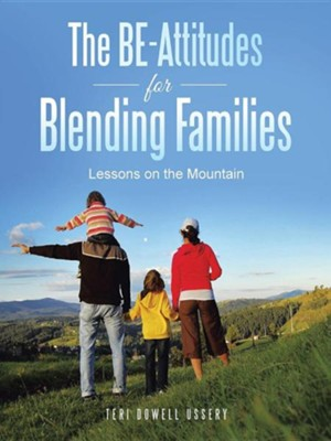 The Be-Attitudes for Blending Families: Lessons on the Mountain  -     By: Teri Dowell Ussery