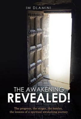 The Awakening Revealed!: The Progress, the Stages, the Battles, the Lessons of a Spiritual Awakening Journey  -     By: IM Dlamini