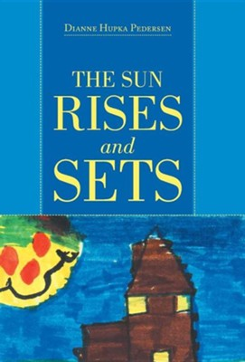 The Sun Rises and Sets  -     By: Dianne Hupka Pedersen