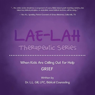 Lae-Lah Therapeutic Series: When Kids Are Calling Out for Help Grief  -     By: L.L. Gill