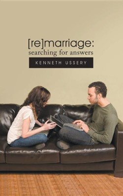 [Re]marriage: Searching for Answers  -     By: Kenneth Ussery