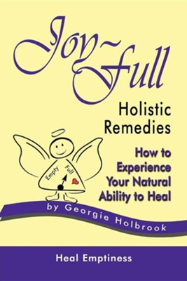 Joy-Full Holistic Remedies: How to Experience Your Natural Ability to Heal  -     By: Georgie Holbrook