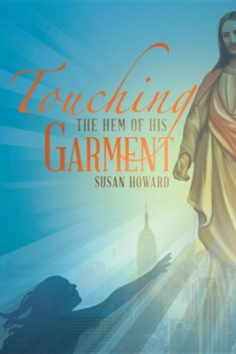 Touching the Hem of His Garment  -     By: Susan Howard