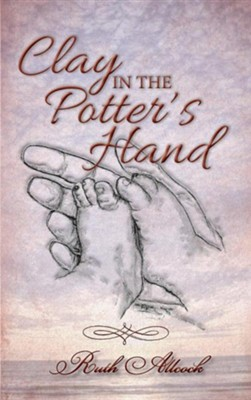 Clay in the Potter's Hand  -     By: Ruth Allcock