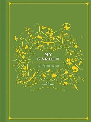 My Garden: A Five-Year Journal  -     By: Mimi Luebbermann