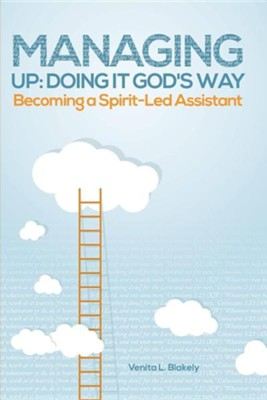Managing Up: Doing It God's Way: Becoming a Spirit-Led Assistant  -     By: Venita L. Blakely