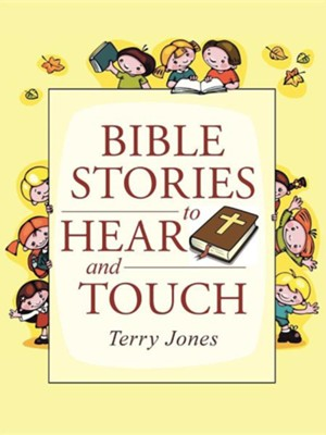 Bible Stories to Hear and Touch  -     By: Terry Jones