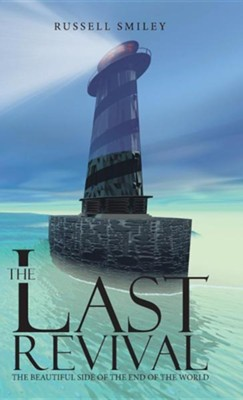 The Last Revival: The Beautiful Side of the End of the World  -     By: Russell Smiley